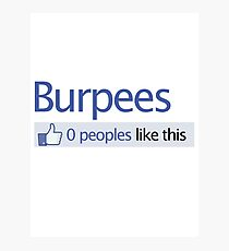 BURPEES? FACEBOOK Photographic Print