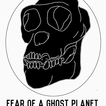 FEAR OF A GHOST PLANET by gh0stplanet