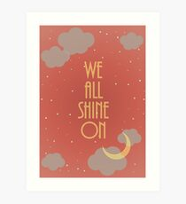 We All Shine On Art Print