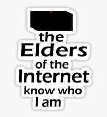 The Elders of the Internet know who I am Sticker