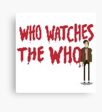 WHO WATCHES THE WHO Canvas Print