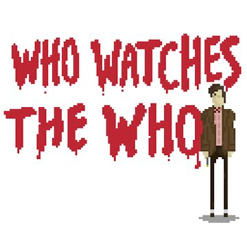 WHO WATCHES THE WHO by Midgetcorrupter