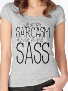 I will see your sarcasm and raise you some sass Women's Fitted Scoop T-Shirt