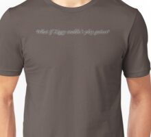 What if Ziggy couldn't play guitar? One liner :-) Unisex T-Shirt