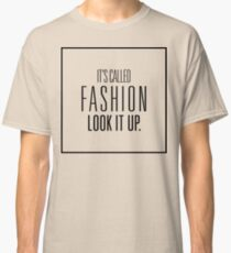 It's Called Fashion, Look It Up. Classic T-Shirt