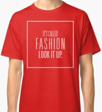 It's Called Fashion, Look It Up. White Ink Classic T-Shirt