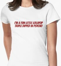 I'm a fun little lollipop triple dipped in psycho T-Shirt