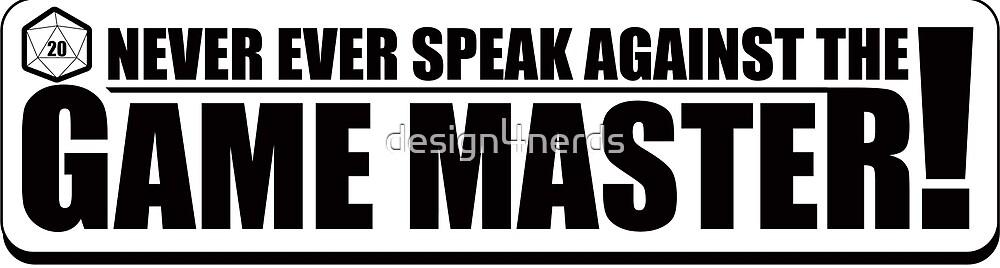 Never Speak Against the Game Master by design4nerds