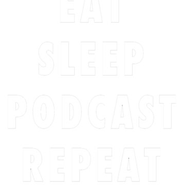 Eat. Sleep. Podcast. Repeat. by hwrpodcast