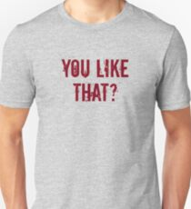 You Like That? T-Shirt