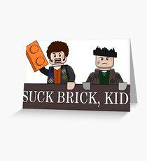 SUCK BRICK, KID! Greeting Card