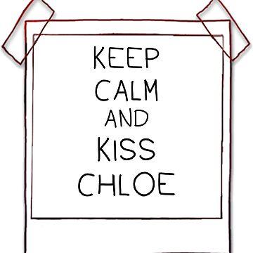Keep calm and kiss Chloe by BlaaChristian