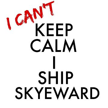 I Can't Keep Calm I Ship Skyeward by sprinkleofmia