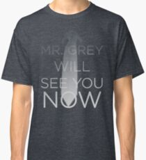 Mr. Grey Will See You Now (Fifty Shades of Grey) Classic T-Shirt