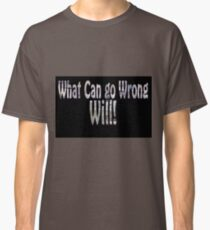 The project manager's motto. What can go wrong WILL  Classic T-Shirt