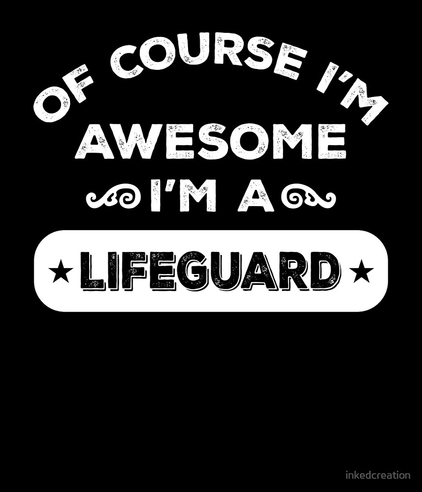OF COURSE I'M AWESOME I'M A LIFEGUARD by inkedcreation