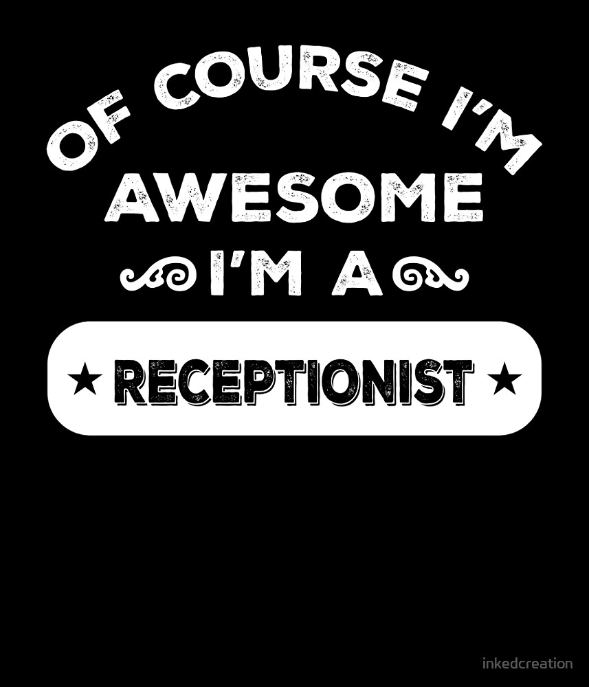 OF COURSE I'M AWESOME I'M A RECEPTIONIST by inkedcreation