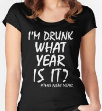 I'M DRUNK WHAT YEAR IS IT? THIS NEW YEAR Women's Fitted Scoop T-Shirt
