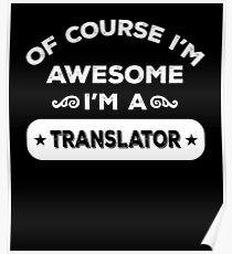 OF COURSE I'M AWESOME I'M A TRANSLATOR Poster
