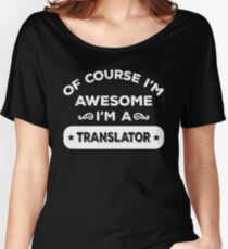 OF COURSE I'M AWESOME I'M A TRANSLATOR Women's Relaxed Fit T-Shirt