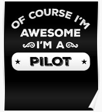 OF COURSE I'M AWESOME I'M A PILOT Poster