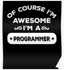 OF COURSE I'M AWESOME I'M A PROGRAMMER Poster