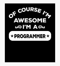 OF COURSE I'M AWESOME I'M A PROGRAMMER Photographic Print