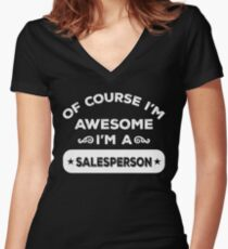 OF COURSE I'M AWESOME I'M A SALESPERSON Women's Fitted V-Neck T-Shirt