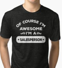 OF COURSE I'M AWESOME I'M A SALESPERSON Tri-blend T-Shirt