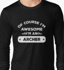 OF COURSE I'M AWESOME I'M AN ARCHER Long Sleeve T-Shirt