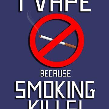 I Vape Because Smoking Kills by GalaxyTees