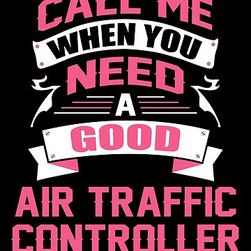 CALL ME WHEN YOU NEED A GOOD AIR TRAFFIC CONTROLLER by inkedcreation