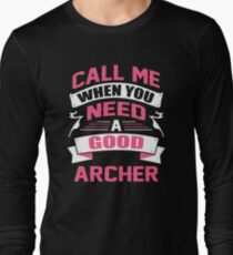 CALL ME WHEN YOU NEED A GOOD ARCHER Long Sleeve T-Shirt