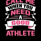 CALL ME WHEN YOU NEED A GOOD ATHLETE by inkedcreation
