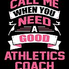 CALL ME WHEN YOU NEED A GOOD ATHLETICS COACH by inkedcreation