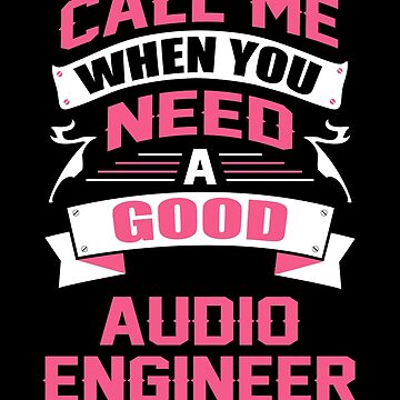 CALL ME WHEN YOU NEED A GOOD AUDIO ENGINEER by inkedcreation