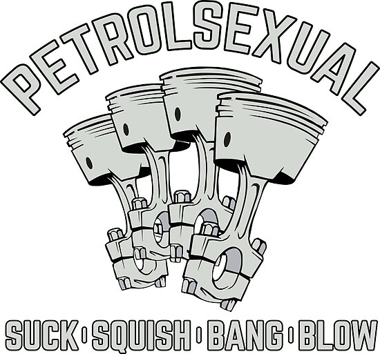 Petrolsexual. Suck, Squish, Bang, Blow.  by lolotees