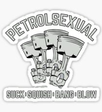 Petrolsexual. Suck, Squish, Bang, Blow.  Sticker