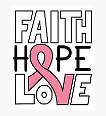 Faith Hope Love - Breast Cancer Awareness Photographic Print