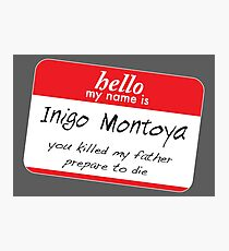 Hello, my name is inigo montoya you killed my father prepare to die Photographic Print