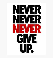 NEVER NEVER NEVER GIVE UP. Photographic Print