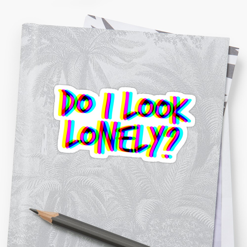 Quot Do I Look Lonely White Quot Sticker By Clearlywitches