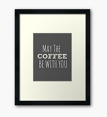 May The Coffee Be With You - Typography Print Framed Print