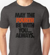 MAY THE FOURTH BE WITH YOU. ALWAYS. T-Shirt