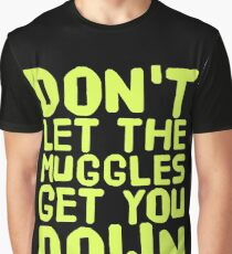 Don't Let The Muggles Get You Down Graphic T-Shirt