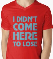 I Didn't Come Here To Lose T-Shirt