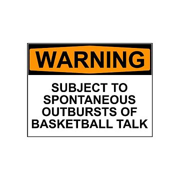 WARNING: SUBJECT TO SPONTANEOUS OUTBREAKS OF BASKETBALL TALK by Bundjum