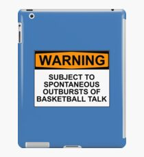 WARNING: SUBJECT TO SPONTANEOUS OUTBREAKS OF BASKETBALL TALK iPad Case/Skin