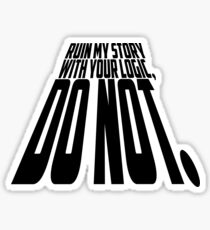 Ruin My Story With Your Logic, Do Not. Sticker