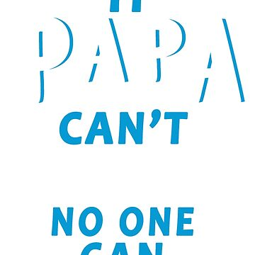 If Papa can't no one can by tonyphan2579